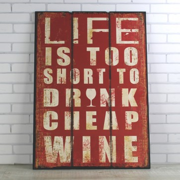 Cartel de madera Life is too Short to drink cheap wine