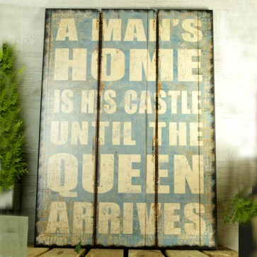 Cartel de madera A man's home is his castle until the queen arrives 70x50cm