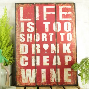 Cartel de madera LIfe is too short to drink cheap wine 70x50cm