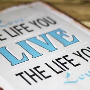 Placa de metal Love the life you live