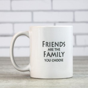 Taza Friends are the family you choose